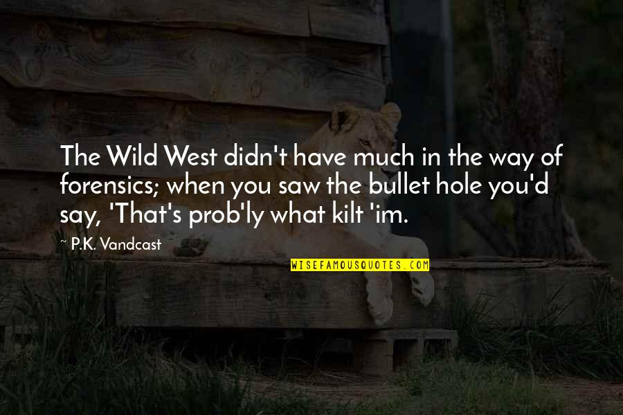 Wild West Quotes By P.K. Vandcast: The Wild West didn't have much in the