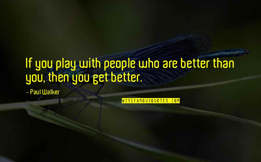 Wild West Quotes By Paul Walker: If you play with people who are better