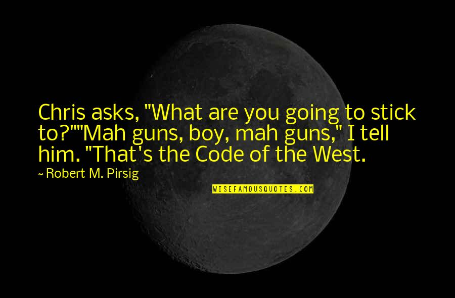 """Wild West Quotes By Robert M. Pirsig: Chris asks, """"What are you going to stick"""