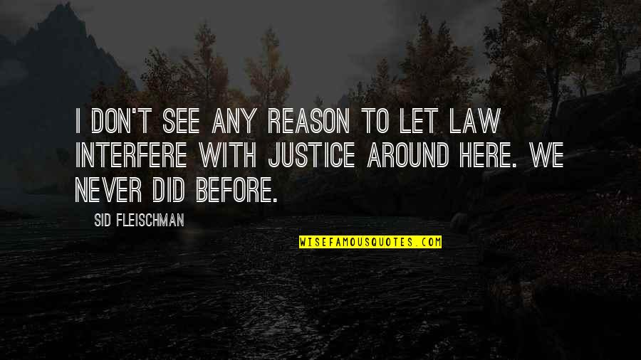 Wild West Quotes By Sid Fleischman: I don't see any reason to let law