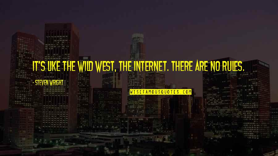 Wild West Quotes By Steven Wright: It's like the Wild West, the Internet. There