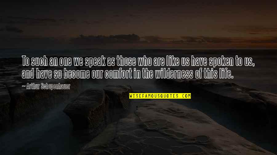 Wilderness And Life Quotes By Arthur Schopenhauer: To such an one we speak as those