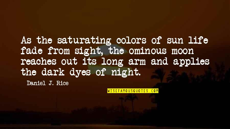 Wilderness And Life Quotes By Daniel J. Rice: As the saturating colors of sun-life fade from