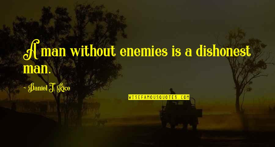 Wilderness And Life Quotes By Daniel J. Rice: A man without enemies is a dishonest man.