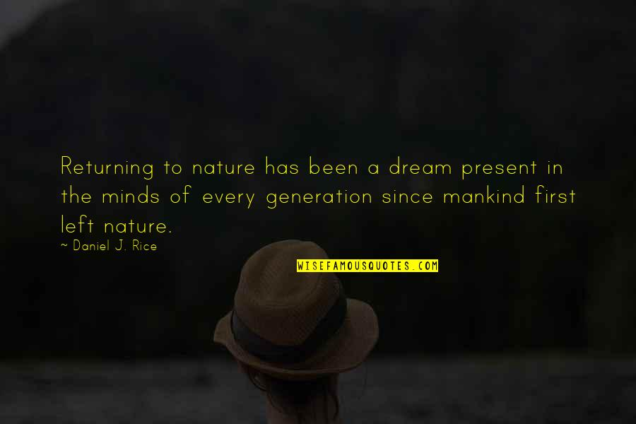 Wilderness And Life Quotes By Daniel J. Rice: Returning to nature has been a dream present