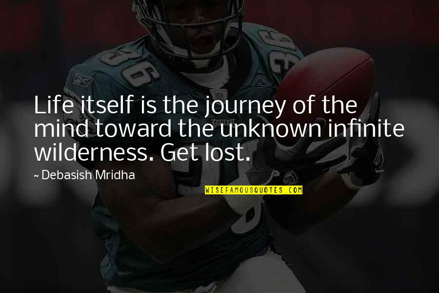 Wilderness And Life Quotes By Debasish Mridha: Life itself is the journey of the mind