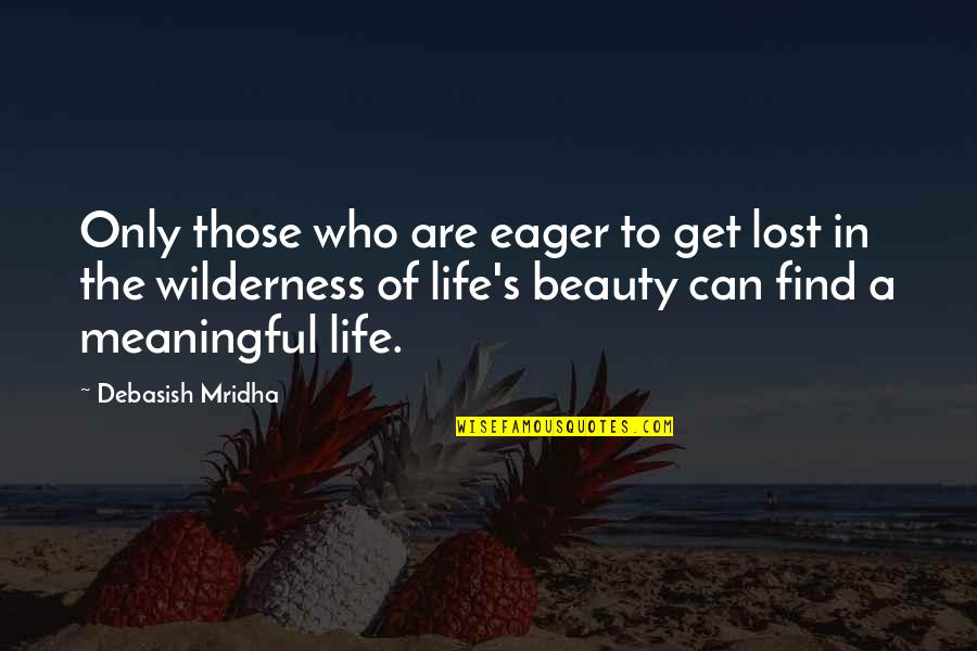 Wilderness And Life Quotes By Debasish Mridha: Only those who are eager to get lost