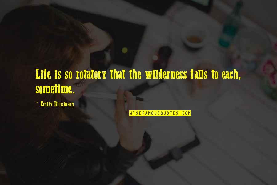 Wilderness And Life Quotes By Emily Dickinson: Life is so rotatory that the wilderness falls
