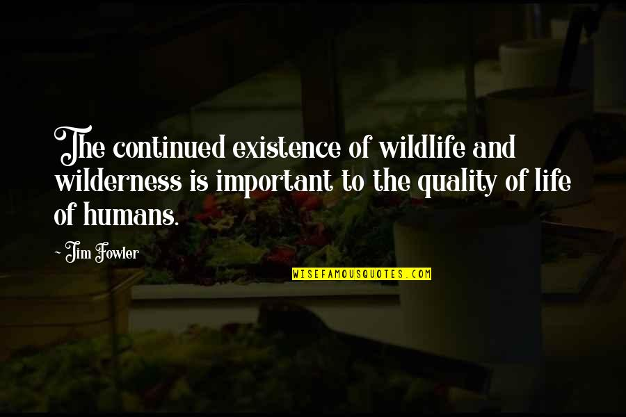 Wilderness And Life Quotes By Jim Fowler: The continued existence of wildlife and wilderness is
