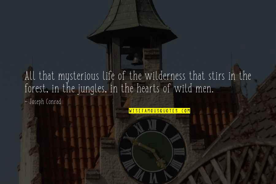 Wilderness And Life Quotes By Joseph Conrad: All that mysterious life of the wilderness that