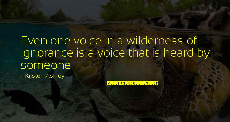 Wilderness And Life Quotes By Kristen Ashley: Even one voice in a wilderness of ignorance