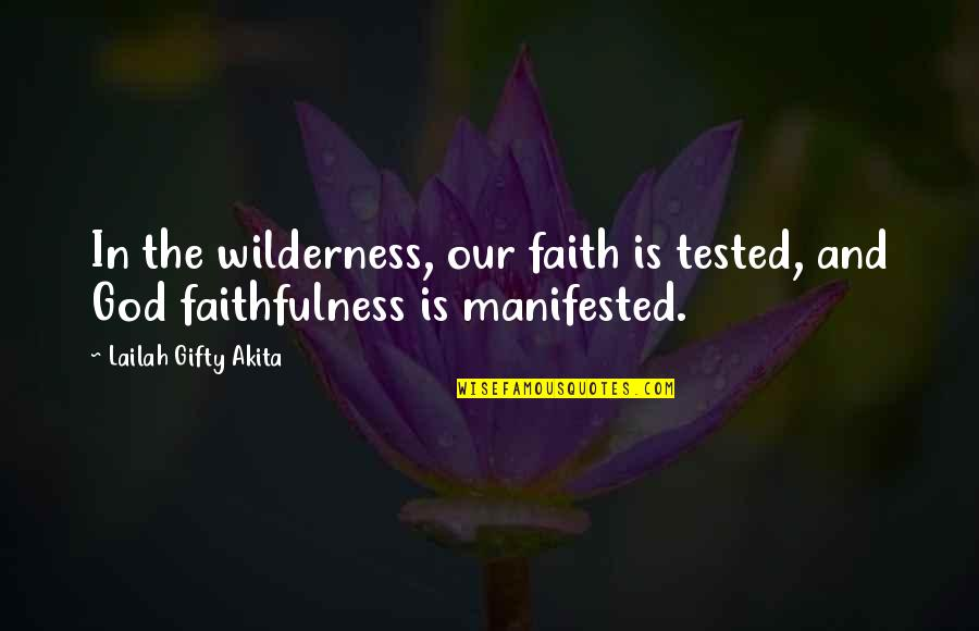 Wilderness And Life Quotes By Lailah Gifty Akita: In the wilderness, our faith is tested, and
