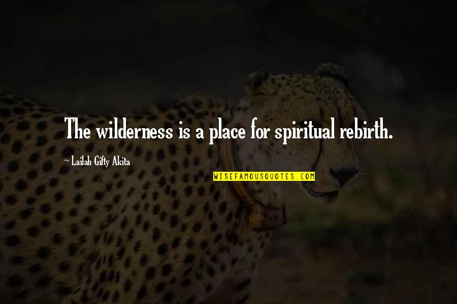 Wilderness And Life Quotes By Lailah Gifty Akita: The wilderness is a place for spiritual rebirth.