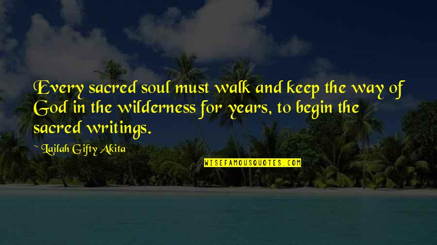 Wilderness And Life Quotes By Lailah Gifty Akita: Every sacred soul must walk and keep the