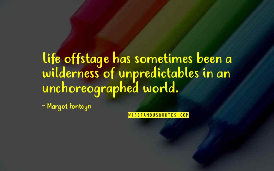Wilderness And Life Quotes By Margot Fonteyn: Life offstage has sometimes been a wilderness of