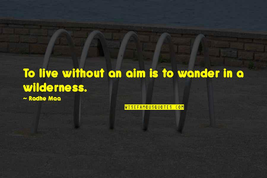 Wilderness And Life Quotes By Radhe Maa: To live without an aim is to wander