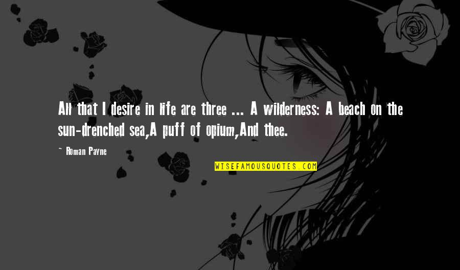 Wilderness And Life Quotes By Roman Payne: All that I desire in life are three