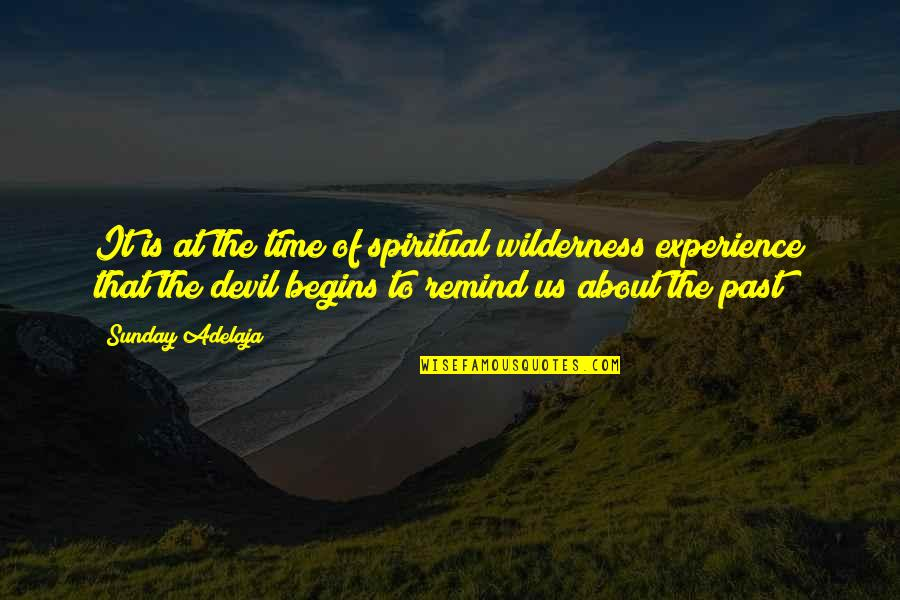 Wilderness And Life Quotes By Sunday Adelaja: It is at the time of spiritual wilderness
