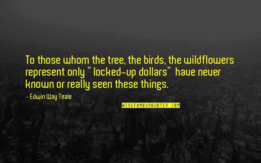 Wildflowers Quotes By Edwin Way Teale: To those whom the tree, the birds, the