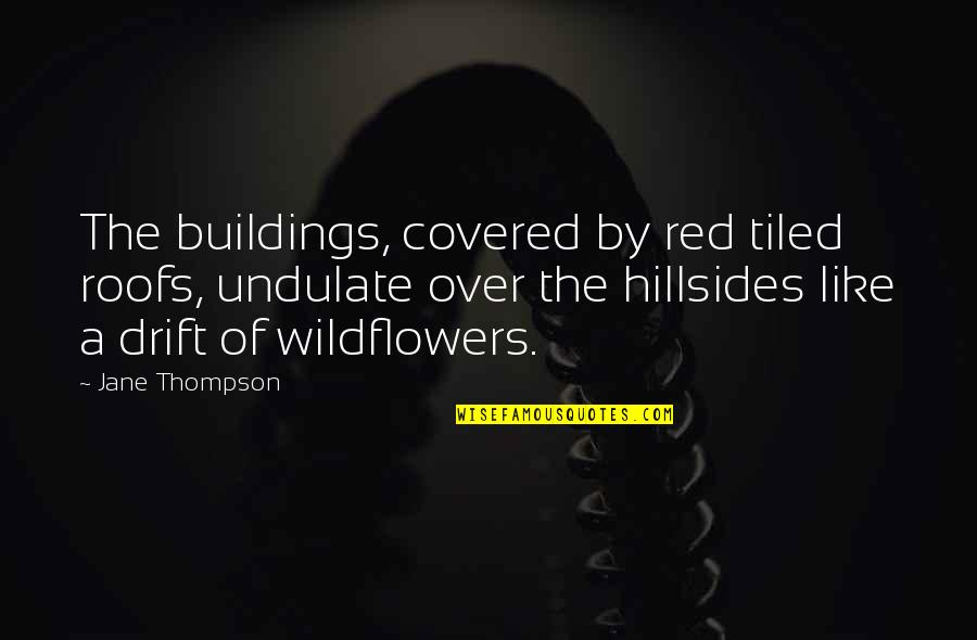 Wildflowers Quotes By Jane Thompson: The buildings, covered by red tiled roofs, undulate