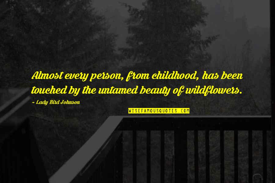 Wildflowers Quotes By Lady Bird Johnson: Almost every person, from childhood, has been touched