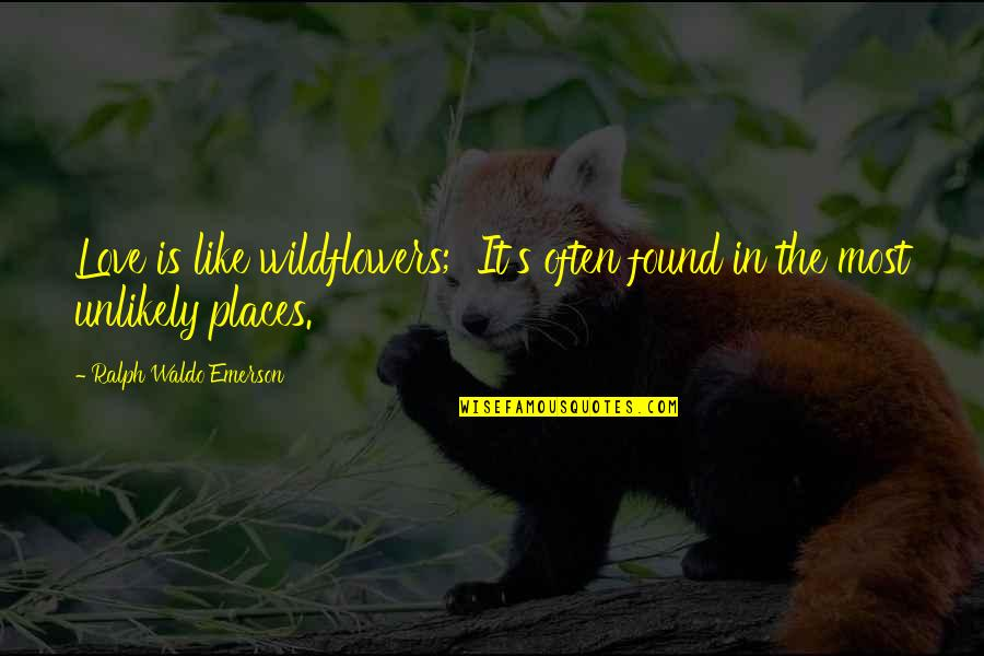 Wildflowers Quotes By Ralph Waldo Emerson: Love is like wildflowers; It's often found in