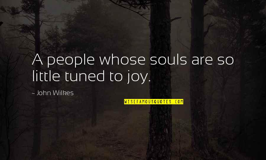 Wilkes's Quotes By John Wilkes: A people whose souls are so little tuned