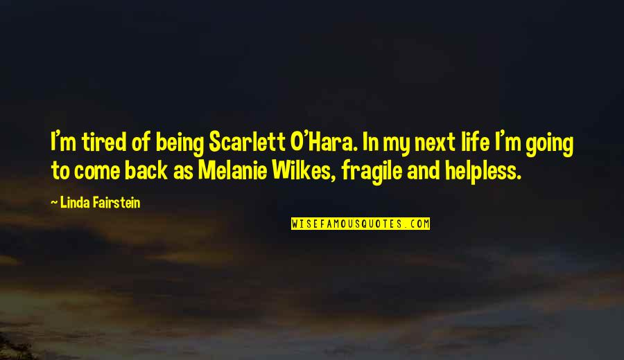 Wilkes's Quotes By Linda Fairstein: I'm tired of being Scarlett O'Hara. In my