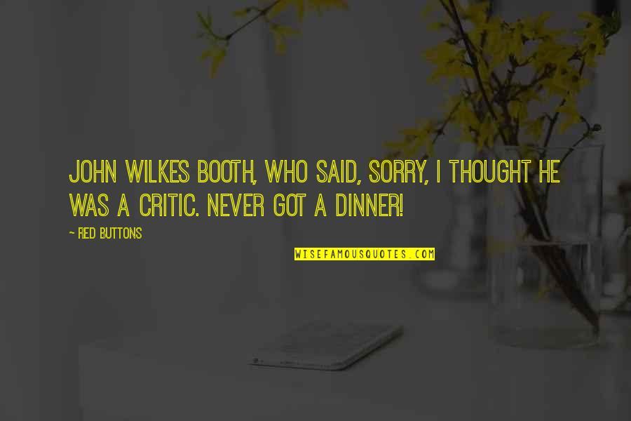 Wilkes's Quotes By Red Buttons: John Wilkes Booth, who said, Sorry, I thought