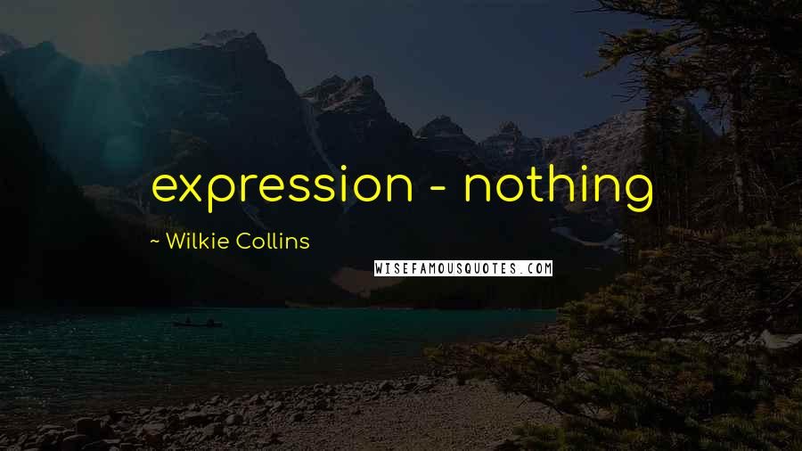 Wilkie Collins quotes: expression - nothing