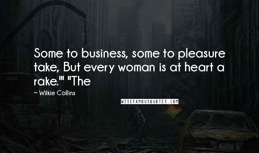 """Wilkie Collins quotes: Some to business, some to pleasure take, But every woman is at heart a rake.'"""" """"The"""