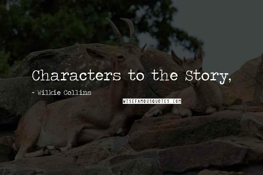 Wilkie Collins quotes: Characters to the Story,