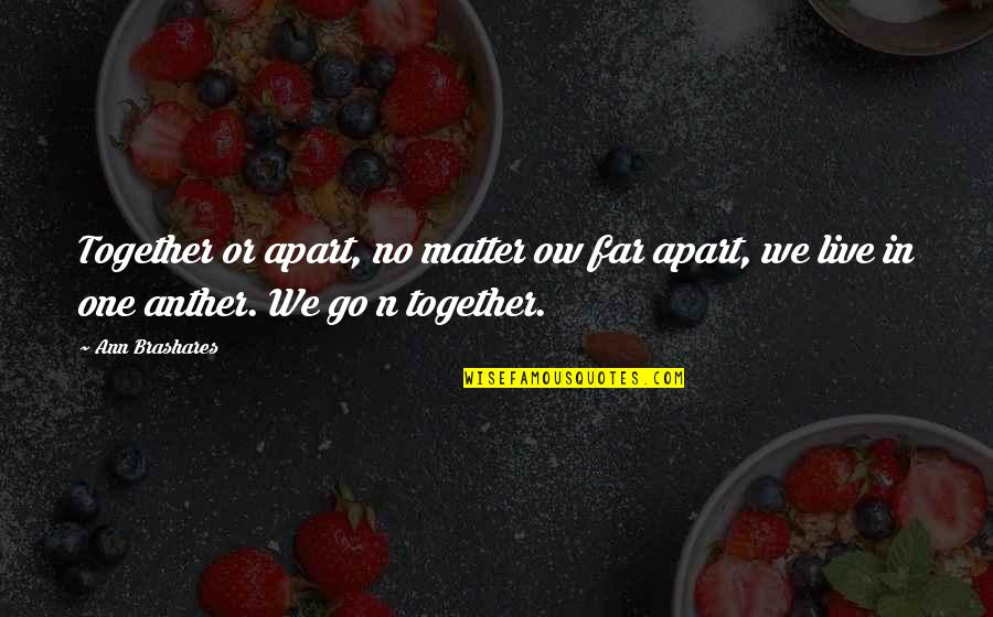 Will 2011 Movie Quotes By Ann Brashares: Together or apart, no matter ow far apart,