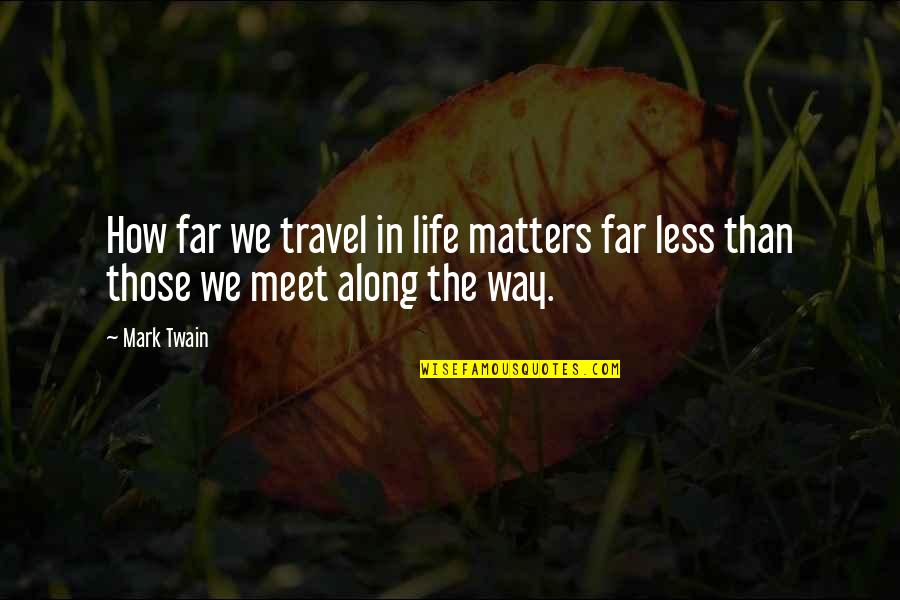Will 2011 Movie Quotes By Mark Twain: How far we travel in life matters far