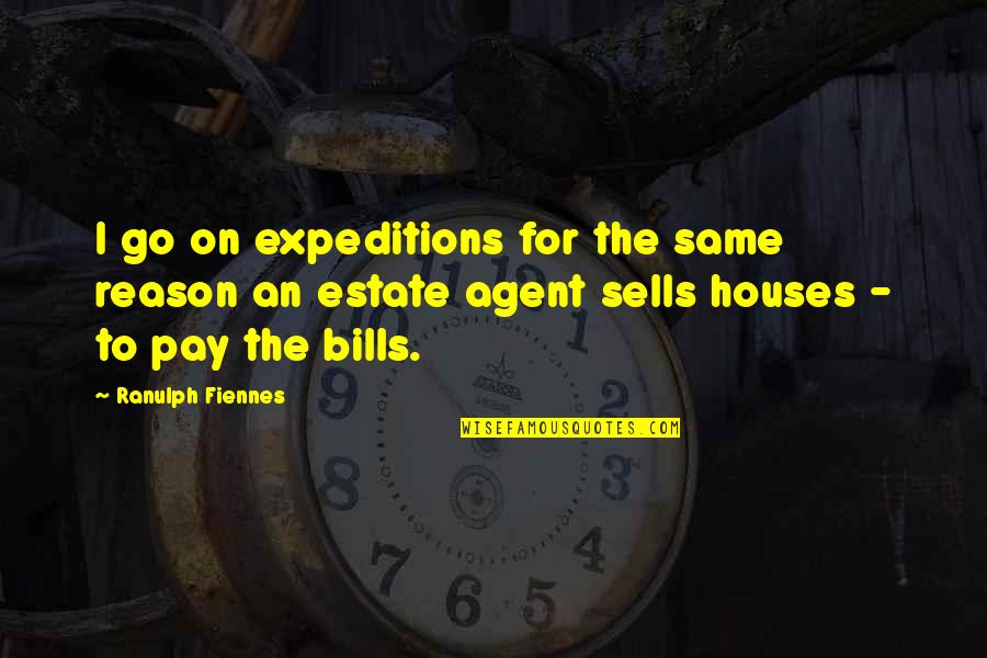 Will 2011 Movie Quotes By Ranulph Fiennes: I go on expeditions for the same reason