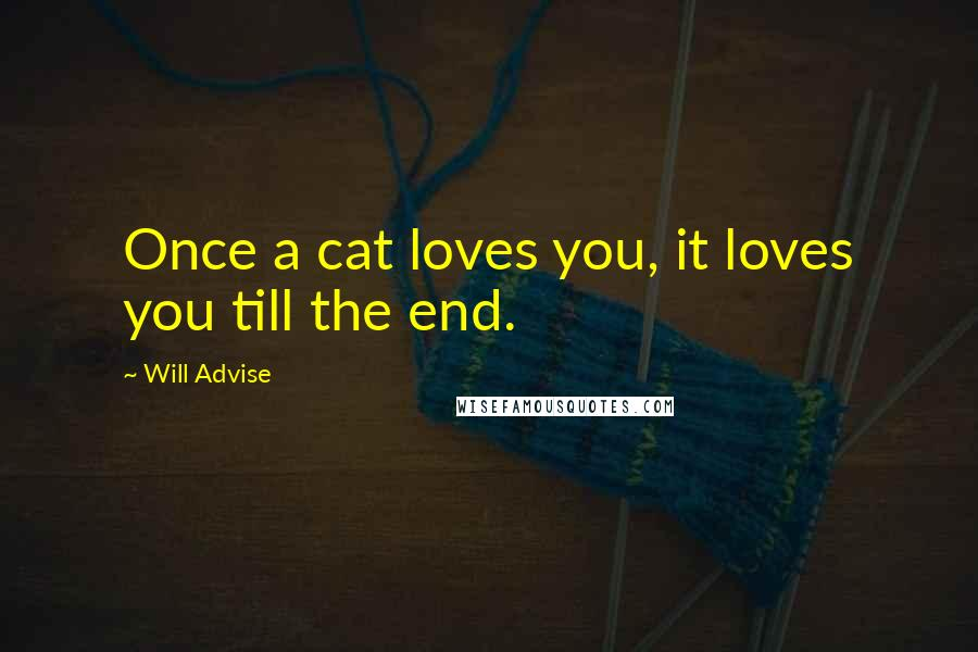 Will Advise quotes: Once a cat loves you, it loves you till the end.
