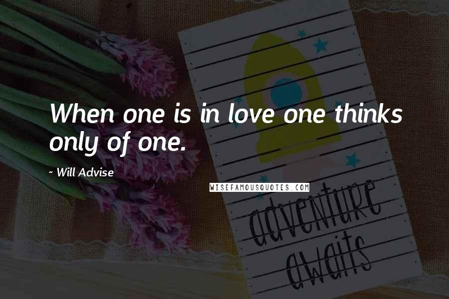 Will Advise quotes: When one is in love one thinks only of one.
