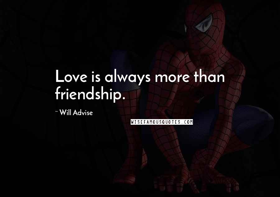 Will Advise quotes: Love is always more than friendship.