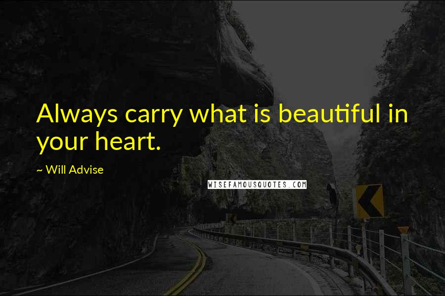 Will Advise quotes: Always carry what is beautiful in your heart.