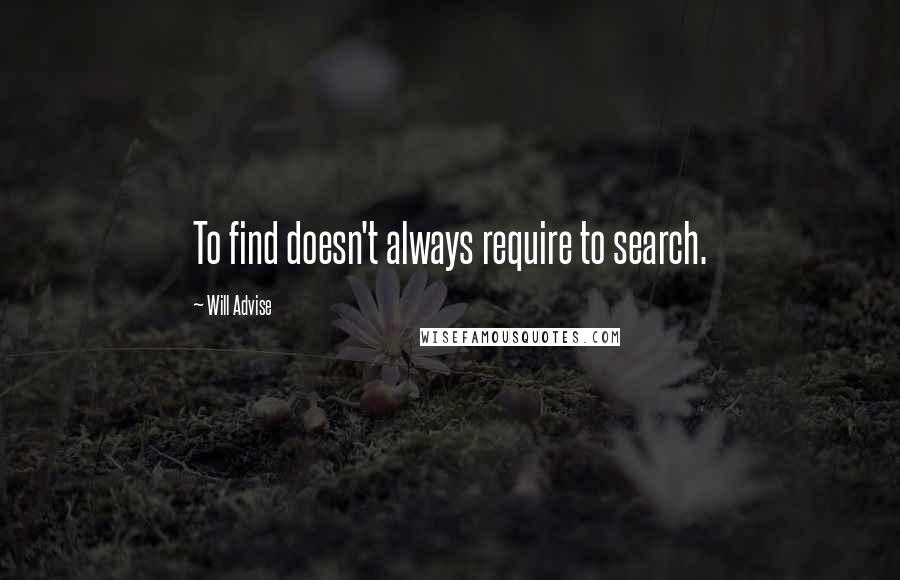 Will Advise quotes: To find doesn't always require to search.