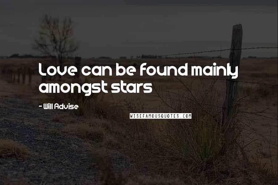 Will Advise quotes: Love can be found mainly amongst stars