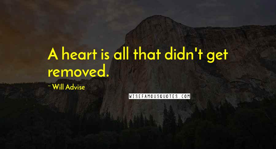Will Advise quotes: A heart is all that didn't get removed.