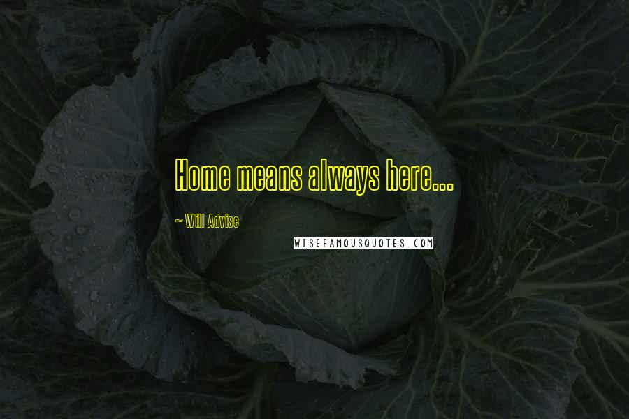 Will Advise quotes: Home means always here...
