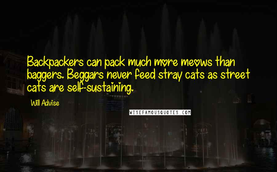 Will Advise quotes: Backpackers can pack much more meows than baggers. Beggars never feed stray cats as street cats are self-sustaining.