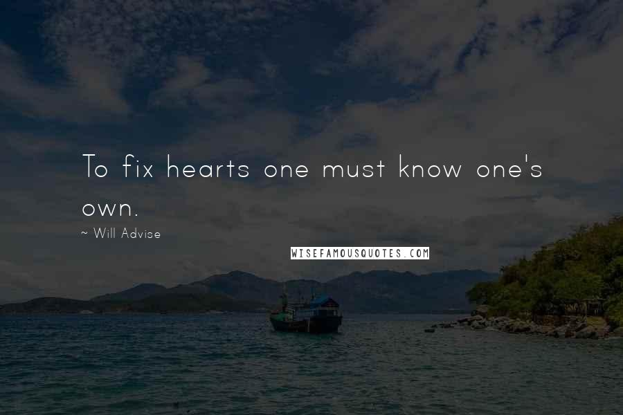 Will Advise quotes: To fix hearts one must know one's own.