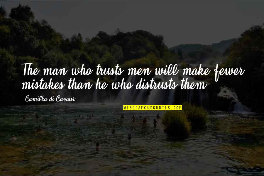 Will All Make Mistakes Quotes By Camillo Di Cavour: The man who trusts men will make fewer