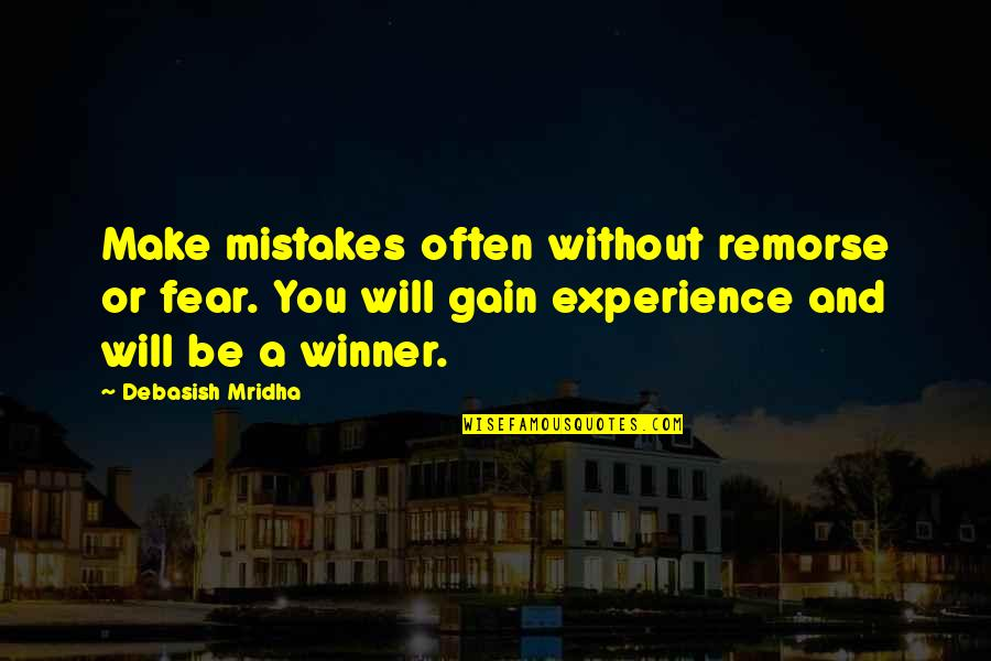 Will All Make Mistakes Quotes By Debasish Mridha: Make mistakes often without remorse or fear. You