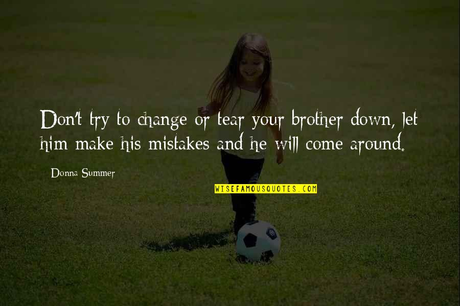 Will All Make Mistakes Quotes By Donna Summer: Don't try to change or tear your brother