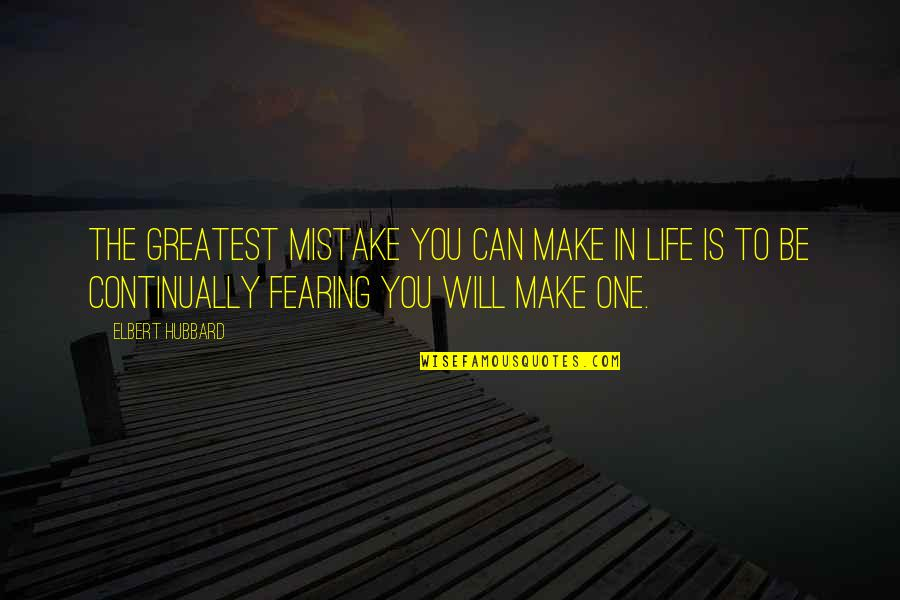 Will All Make Mistakes Quotes By Elbert Hubbard: The greatest mistake you can make in life