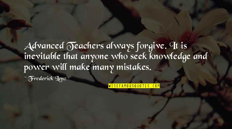 Will All Make Mistakes Quotes By Frederick Lenz: Advanced Teachers always forgive. It is inevitable that